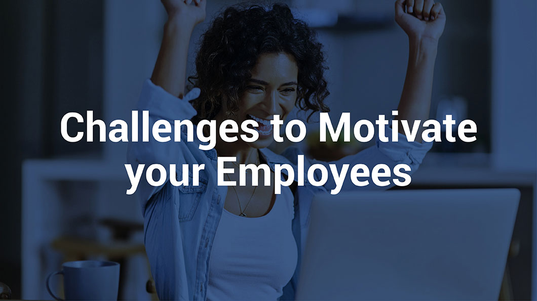 Challenges to Motivate your Employees